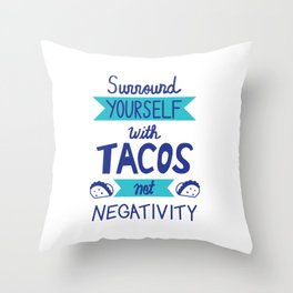 Surround Yourself with Tacos not Negativity Throw Pillow