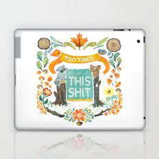 Too Tired For This Shit Laptop & iPad Skin