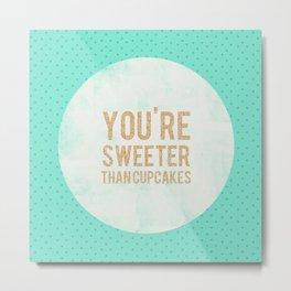You're sweeter than cupcakes Metal Print