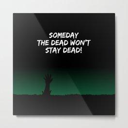 The dead won't stay dead Metal Print
