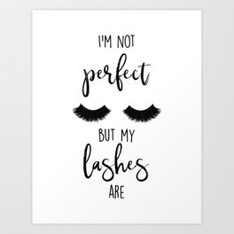 I'm Not Perfect But My Lashes Are Art Print