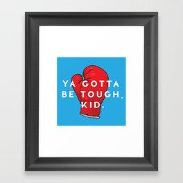 Toughen Up Kid Framed Art Print