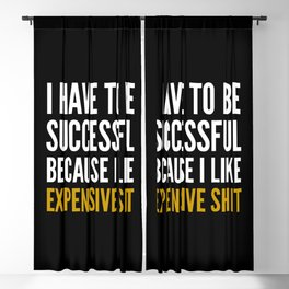 I HAVE TO BE SUCCESSFUL BECAUSE I LIKE EXPENSIVE SHIT (Black) Blackout Curtain