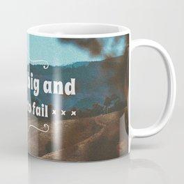 Dream big and dare to fail. Coffee Mug