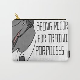 For Training Porpoises Carry-All Pouch