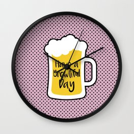 Beer- Brewtiful Day Wall Clock