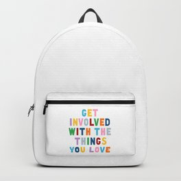 Get Involved With The Things You Love Backpack