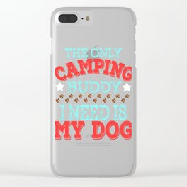 """The Only Camping Buddy I Need Is My Dog""  tee design for loyal to fur babies like you! Great gift!  Clear iPhone Case"