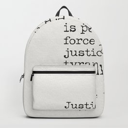 Justice without force is powerless; force without justice is tyrannical.  Blaise Pascal Backpack