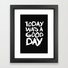 Today was a good day Framed Art Print