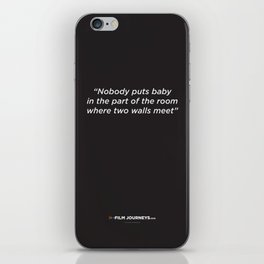 Film Journeys Misquotes: Nobody Puts Baby In The Part Of The Room Where Two Walls Meet iPhone Skin