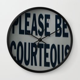 PLEASE BE COURTEOUS Wall Clock