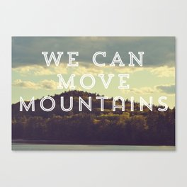 We Can Move Mountains Canvas Print