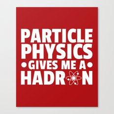 Particle Physics Funny Quote Canvas Print