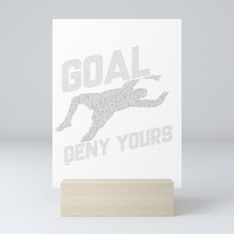 My Goal Is To Deny Yours Soccer Goalie Mini Art Print