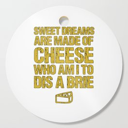 Sweet Dreams Are Made Of Cheese Who Am I To Dis A Brie Cheese Lover Cutting Board