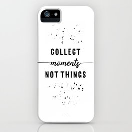 TEXT ART Collect moments not things iPhone Case