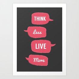 Think less, Live More Art Print