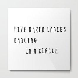 Five Naked Ladies Dancing in a Circle Metal Print
