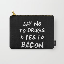 Say NO to DRUGS and YES to BACON Carry-All Pouch