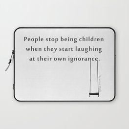 People stop being children when they start laughing at their own ignorance Laptop Sleeve