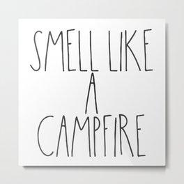 Smell Like a Campfire Metal Print