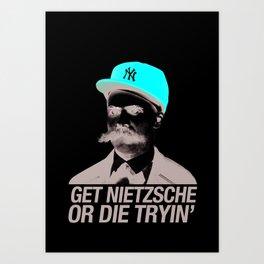Get nietzsche or die tryin' Art Print