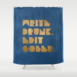 Write Drunk. Edit Sober. Blue Shower Curtain