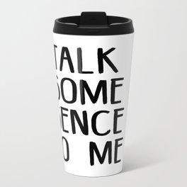 Talk some sense to me Travel Mug