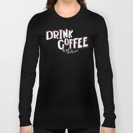 Drink Coffee Long Sleeve T-shirt