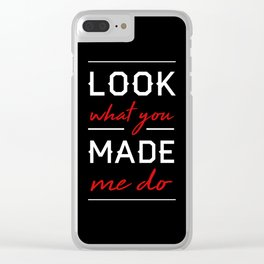 Look What You Made Me Do Clear iPhone Case