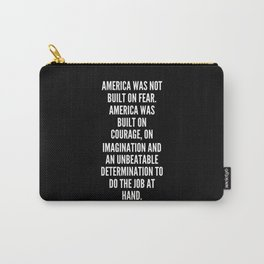 America was not built on fear America was built on courage on imagination and an unbeatable determination to do the job at hand Carry-All Pouch