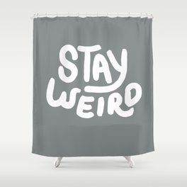 Stay Weird Metal Grey Shower Curtain