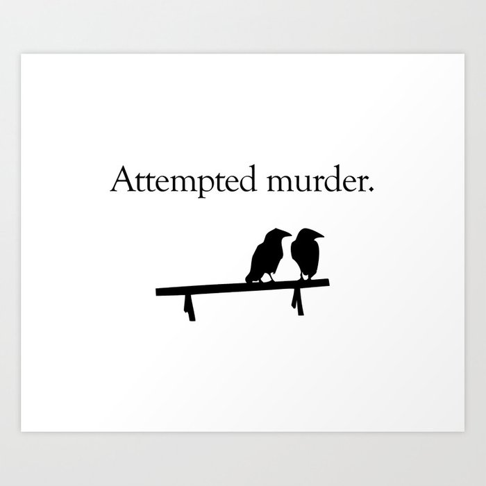 Attempted Murder Kunstdrucke