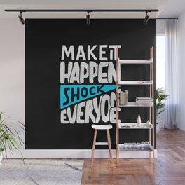 Make it happen. Shock everyone! Wall Mural