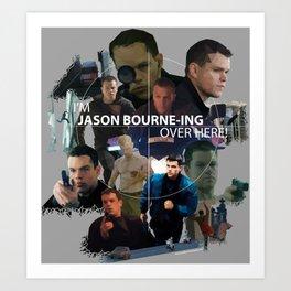 I'm Jason Bourn-ing Over Here! Art Print