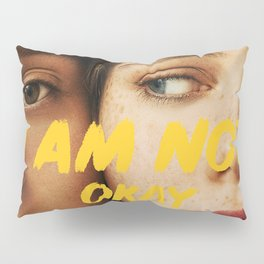 I Am Not Okay With This Pillow Sham