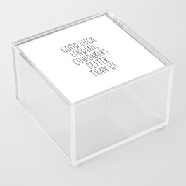 Good luck finding coworkers better than us Acrylic Box