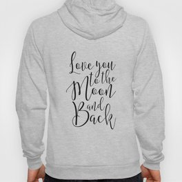 I Love You To The Moon And Back, Love Quote,Nursery Decor,Kids Room Decor,Bedroom Decor Hoody