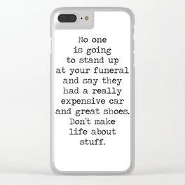 Don't make life about stuff... Clear iPhone Case