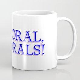 more oral, no morals Coffee Mug