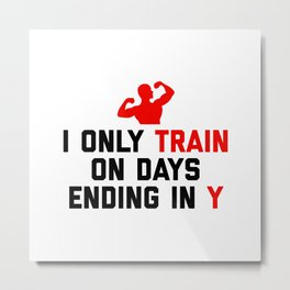 Train Days Ending Y Gym Quote Metal Print