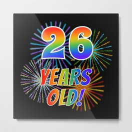 """26th Birthday Themed """"26 YEARS OLD!"""" w/ Rainbow Spectrum Colors + Vibrant Fireworks Inspired Pattern Metal Print"""