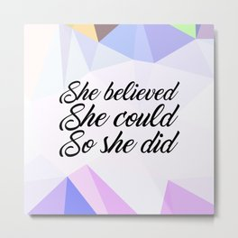 She believed she could... Inspirational Quote Metal Print