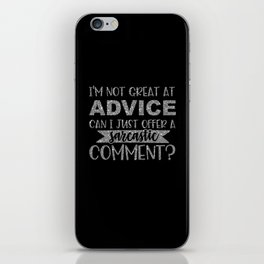 I'm Not Great At Advice Can I Just Offer A Sarcastic Comment iPhone Skin