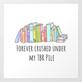 Forever crushed under my TBR Pile Art Print