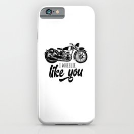 I Wheelie Like You iPhone Case