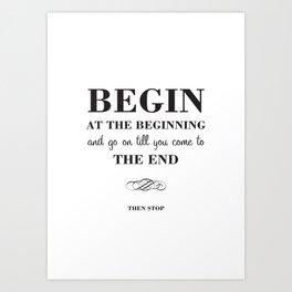 08. Begin at the beginning Art Print