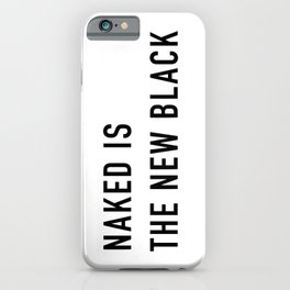 NAKED IS THE NEW BLACK iPhone Case