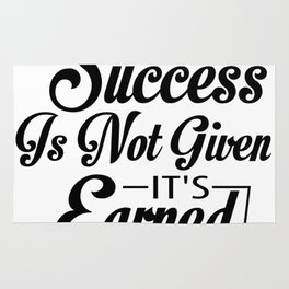 Success Is Not Given It's Earned Rug